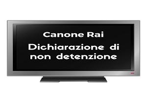 Canone Rai - Dichiarazione di non detenzione